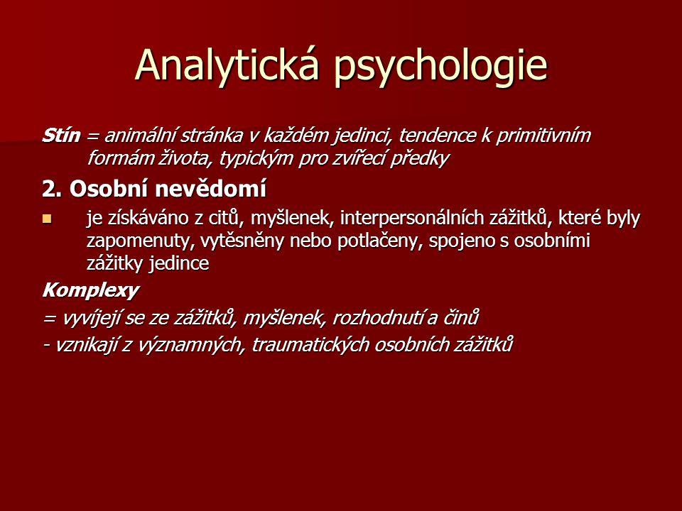 Analytická psychologie Stín = animální stránka v každém jedinci, tendence k primitivním formám života, typickým pro zvířecí předky 2.