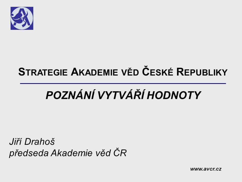 S TRATEGIE A KADEMIE VĚD Č ESKÉ R EPUBLIKY POZNÁNÍ VYTVÁŘÍ HODNOTY Jiří Drahoš předseda Akademie věd ČR www.avcr.cz