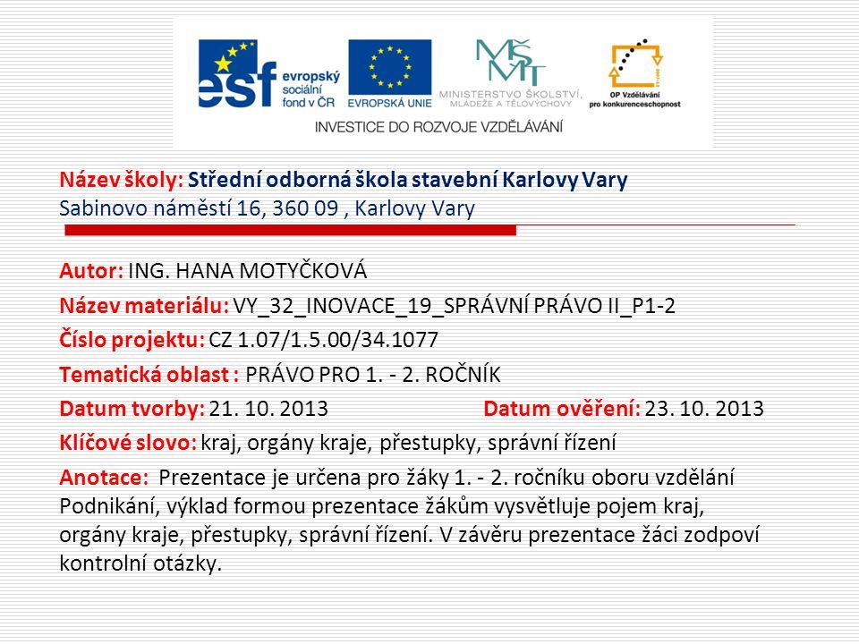 Název školy: Střední odborná škola stavební Karlovy Vary Sabinovo náměstí 16, 360 09, Karlovy Vary Autor: ING. HANA MOTYČKOVÁ Název materiálu: VY_32_I
