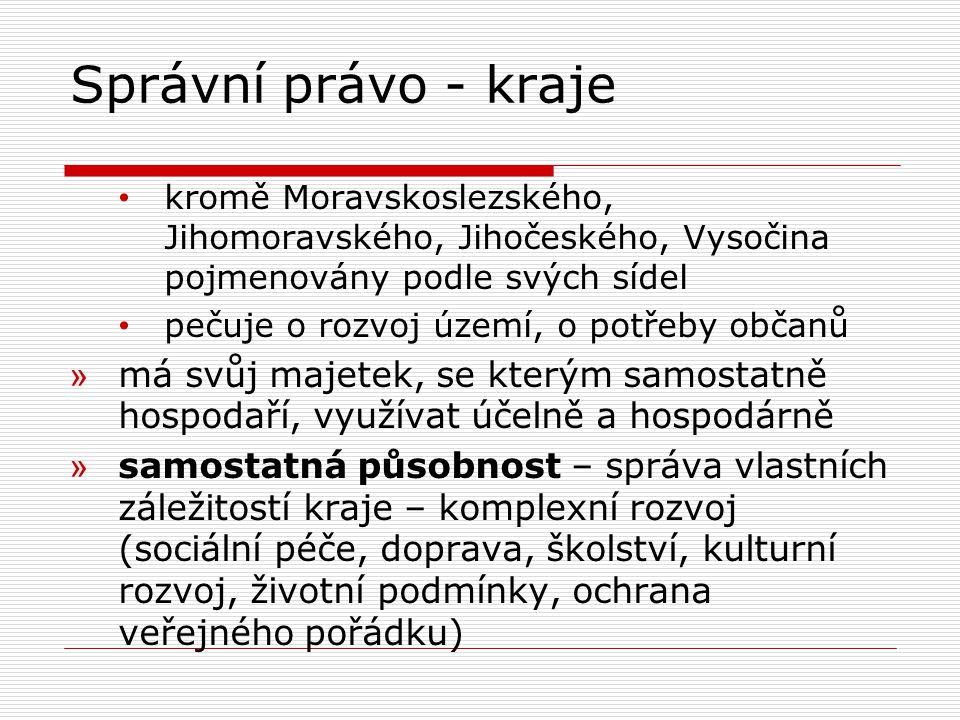 Správní právo - kraje kromě Moravskoslezského, Jihomoravského, Jihočeského, Vysočina pojmenovány podle svých sídel pečuje o rozvoj území, o potřeby ob
