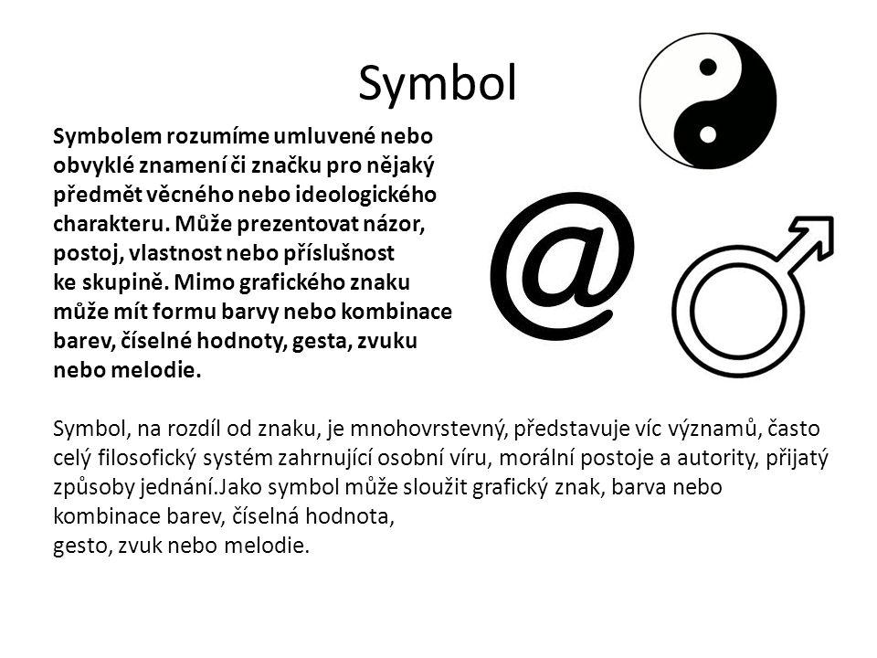 Symbol Symbolem rozumíme umluvené nebo obvyklé znamení či značku pro nějaký předmět věcného nebo ideologického charakteru. Může prezentovat názor, pos