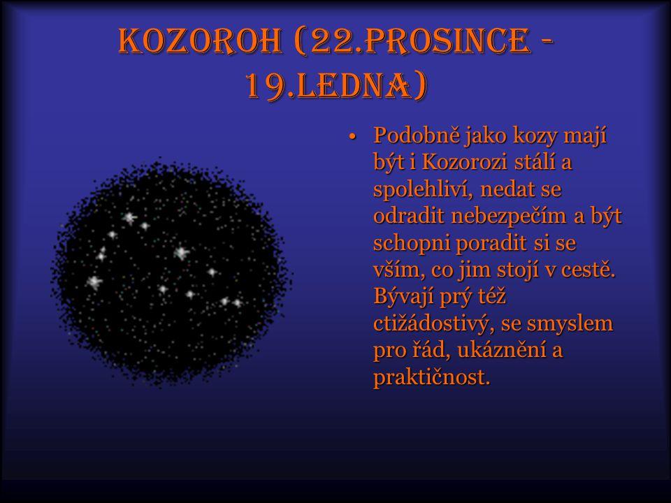 Kozoroh (22.prosince - 19.ledna) Podobně jako kozy mají být i Kozorozi stálí a spolehliví, nedat se odradit nebezpečím a být schopni poradit si se vším, co jim stojí v cestě.