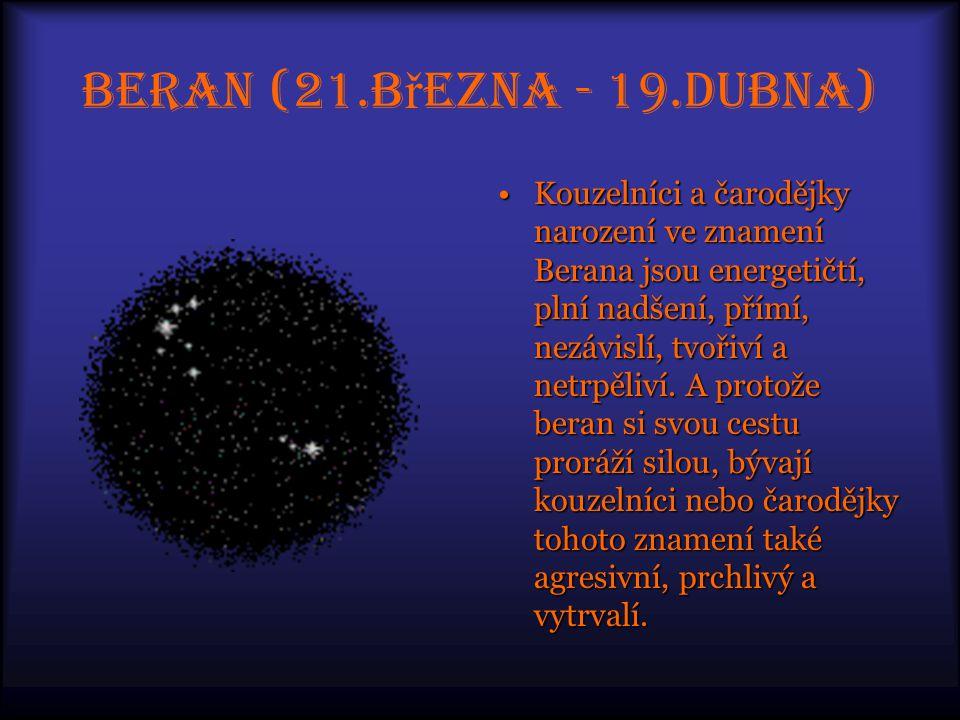 Beran (21.b ř ezna - 19.dubna) Kouzelníci a čarodějky narození ve znamení Berana jsou energetičtí, plní nadšení, přímí, nezávislí, tvořiví a netrpěliví.