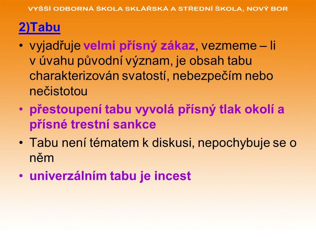 2)Tabu vyjadřuje velmi přísný zákaz, vezmeme – li v úvahu původní význam, je obsah tabu charakterizován svatostí, nebezpečím nebo nečistotou přestoupe