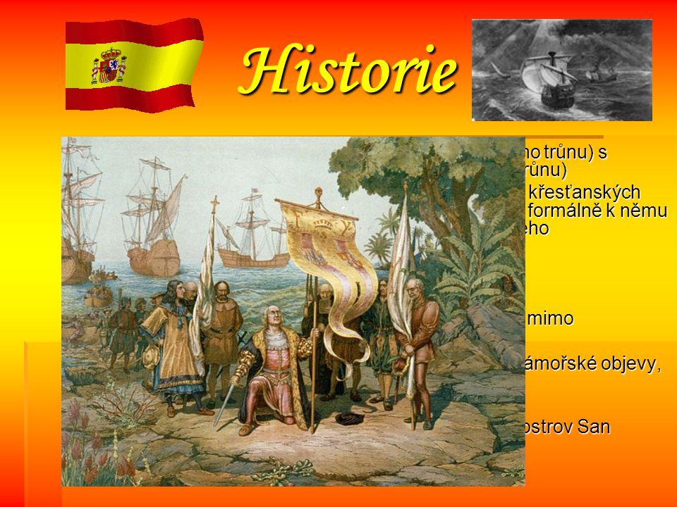Historie rrrr.1469- sňatek Isabely Kastilské ( dědičky kastilského trůnu) s Ferdinandem II.