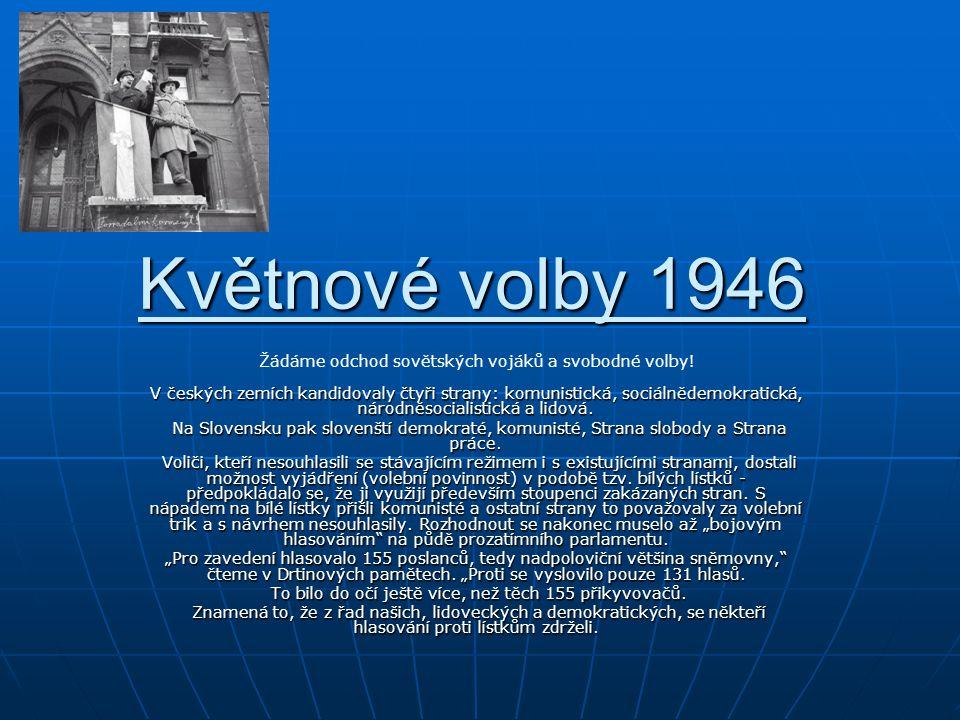 Květnové volby 1946 V českých zemích kandidovaly čtyři strany: komunistická, sociálnědemokratická, národněsocialistická a lidová. Na Slovensku pak slo