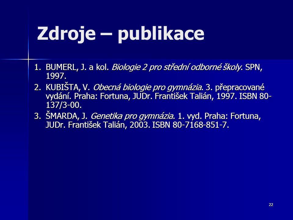 22 Zdroje – publikace 1.BUMERL, J. a kol. Biologie 2 pro střední odborné školy. SPN, 1997. 2.KUBIŠTA, V. Obecná biologie pro gymnázia. 3. přepracované
