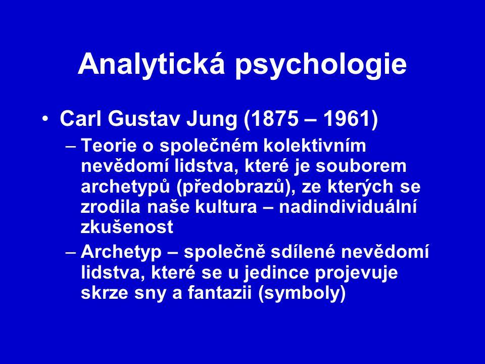 Analytická psychologie Carl Gustav Jung (1875 – 1961) –Teorie o společném kolektivním nevědomí lidstva, které je souborem archetypů (předobrazů), ze kterých se zrodila naše kultura – nadindividuální zkušenost –Archetyp – společně sdílené nevědomí lidstva, které se u jedince projevuje skrze sny a fantazii (symboly)
