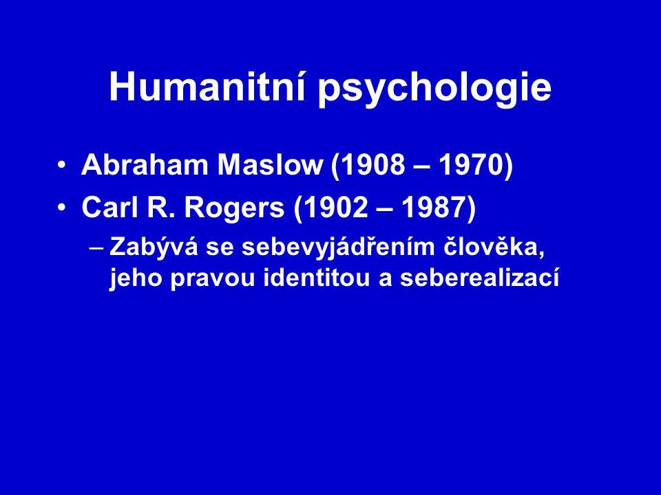Humanitní psychologie Abraham Maslow (1908 – 1970) Carl R. Rogers (1902 – 1987) –Zabývá se sebevyjádřením člověka, jeho pravou identitou a seberealiza