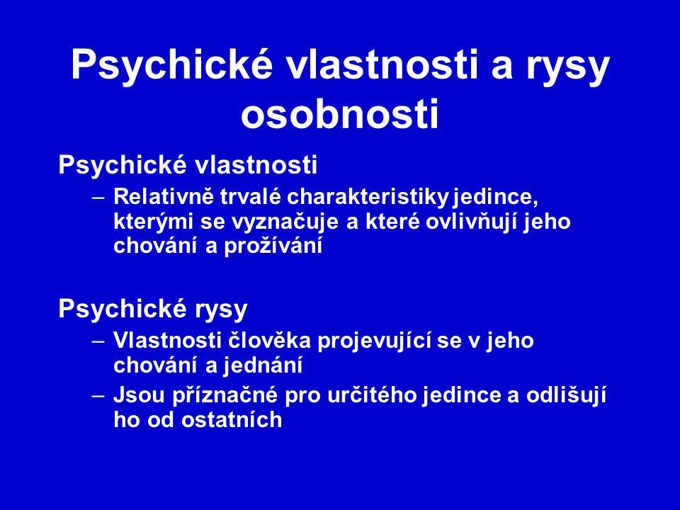 Psychické vlastnosti a rysy osobnosti Psychické vlastnosti –Relativně trvalé charakteristiky jedince, kterými se vyznačuje a které ovlivňují jeho chování a prožívání Psychické rysy –Vlastnosti člověka projevující se v jeho chování a jednání –Jsou příznačné pro určitého jedince a odlišují ho od ostatních