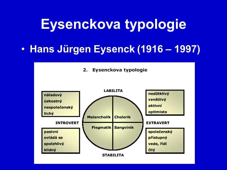 Eysenckova typologie Hans Jürgen Eysenck (1916 – 1997)