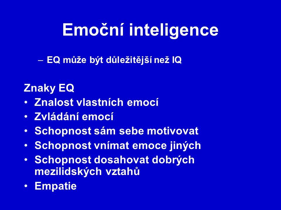 Emoční inteligence –EQ může být důležitější než IQ Znaky EQ Znalost vlastních emocí Zvládání emocí Schopnost sám sebe motivovat Schopnost vnímat emoce jiných Schopnost dosahovat dobrých mezilidských vztahů Empatie