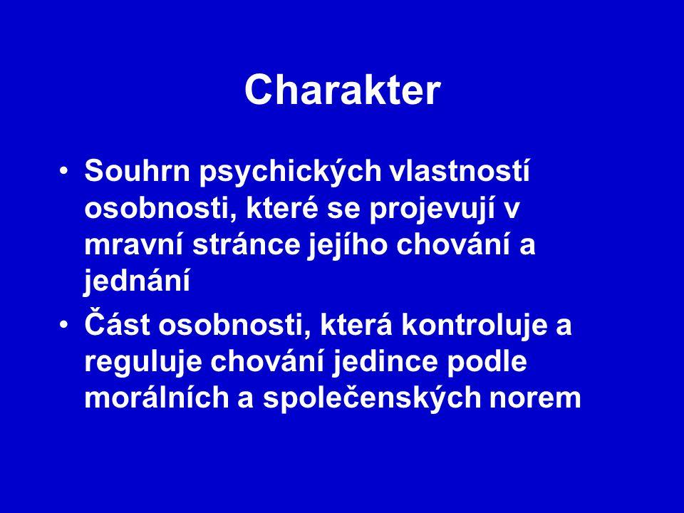 Charakter Souhrn psychických vlastností osobnosti, které se projevují v mravní stránce jejího chování a jednání Část osobnosti, která kontroluje a reguluje chování jedince podle morálních a společenských norem