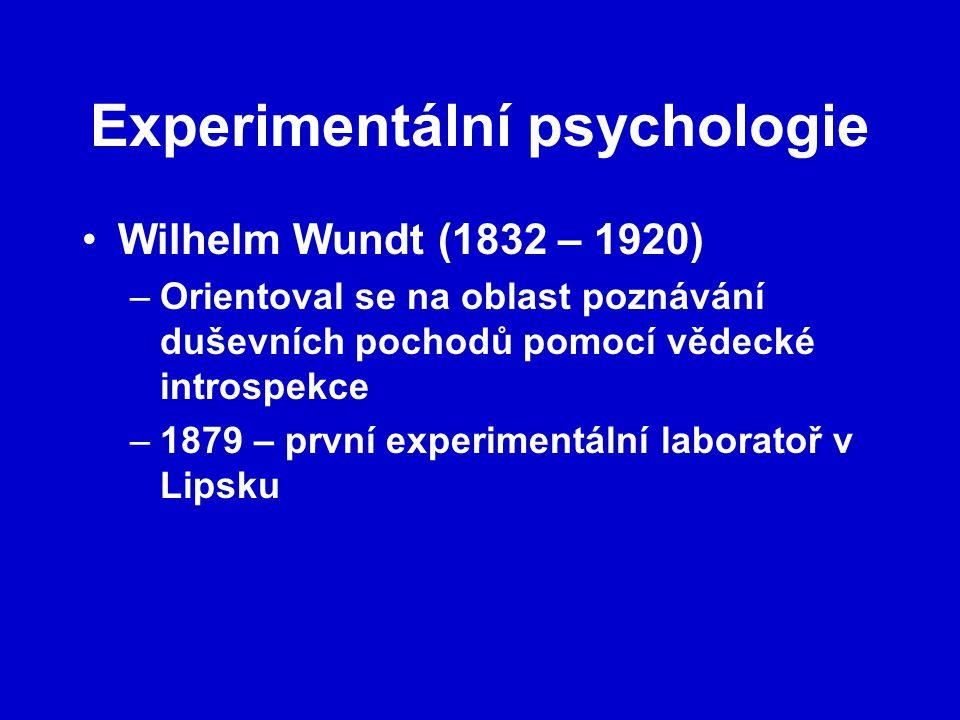 Experimentální psychologie Wilhelm Wundt (1832 – 1920) –Orientoval se na oblast poznávání duševních pochodů pomocí vědecké introspekce –1879 – první experimentální laboratoř v Lipsku