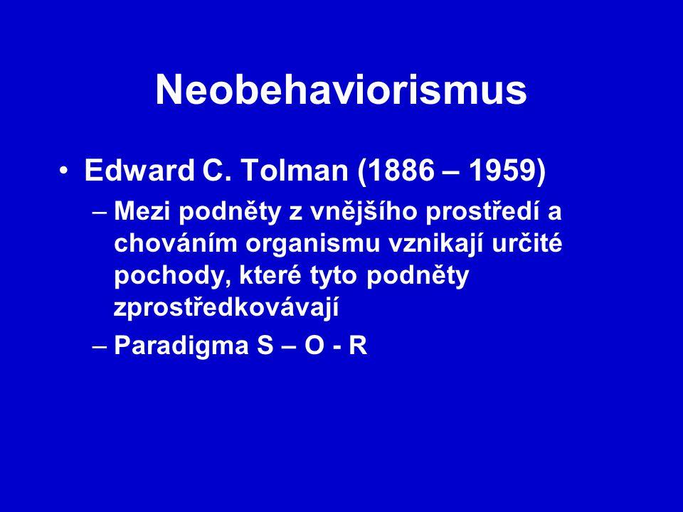 Neobehaviorismus Edward C. Tolman (1886 – 1959) –Mezi podněty z vnějšího prostředí a chováním organismu vznikají určité pochody, které tyto podněty zp