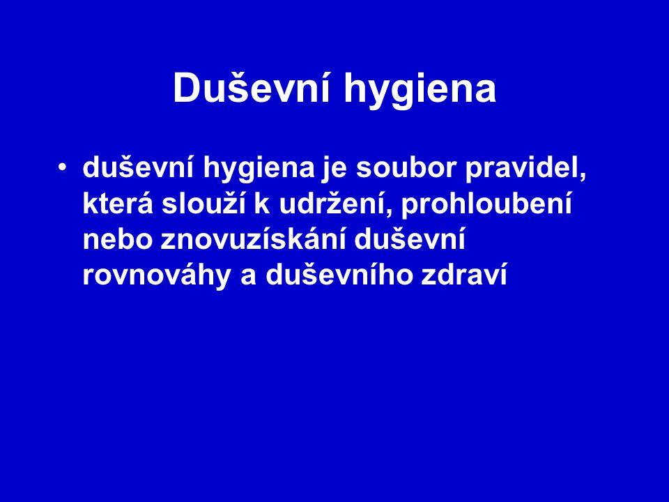 Duševní hygiena duševní hygiena je soubor pravidel, která slouží k udržení, prohloubení nebo znovuzískání duševní rovnováhy a duševního zdraví