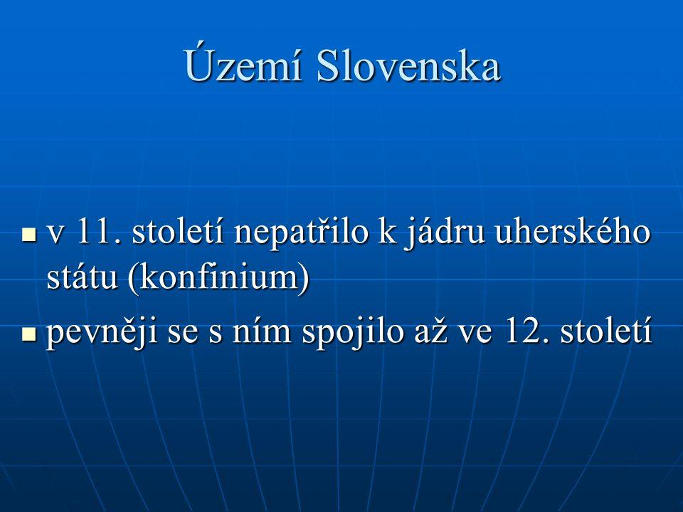 Území Slovenska v 11. století nepatřilo k jádru uherského státu (konfinium) v 11. století nepatřilo k jádru uherského státu (konfinium) pevněji se s n