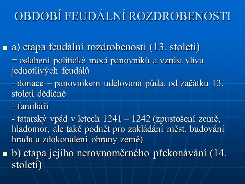 OBDOBÍ FEUDÁLNÍ ROZDROBENOSTI a) etapa feudální rozdrobenosti (13. století) a) etapa feudální rozdrobenosti (13. století) = oslabení politické moci pa