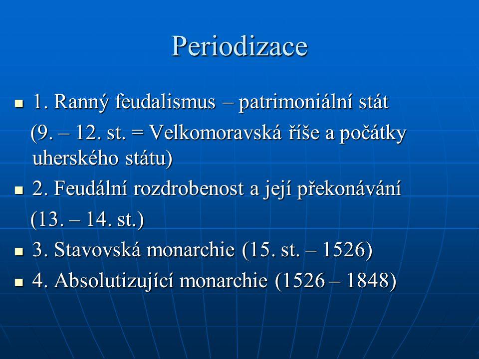 Periodizace 1. Ranný feudalismus – patrimoniální stát 1. Ranný feudalismus – patrimoniální stát (9. – 12. st. = Velkomoravská říše a počátky uherského