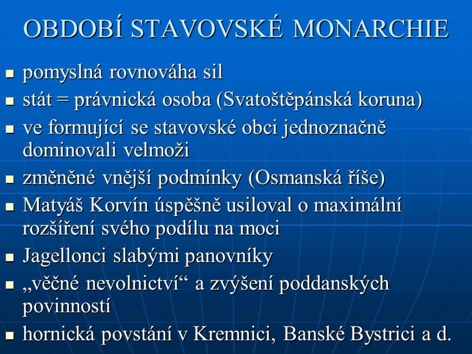 OBDOBÍ STAVOVSKÉ MONARCHIE pomyslná rovnováha sil pomyslná rovnováha sil stát = právnická osoba (Svatoštěpánská koruna) stát = právnická osoba (Svatoš
