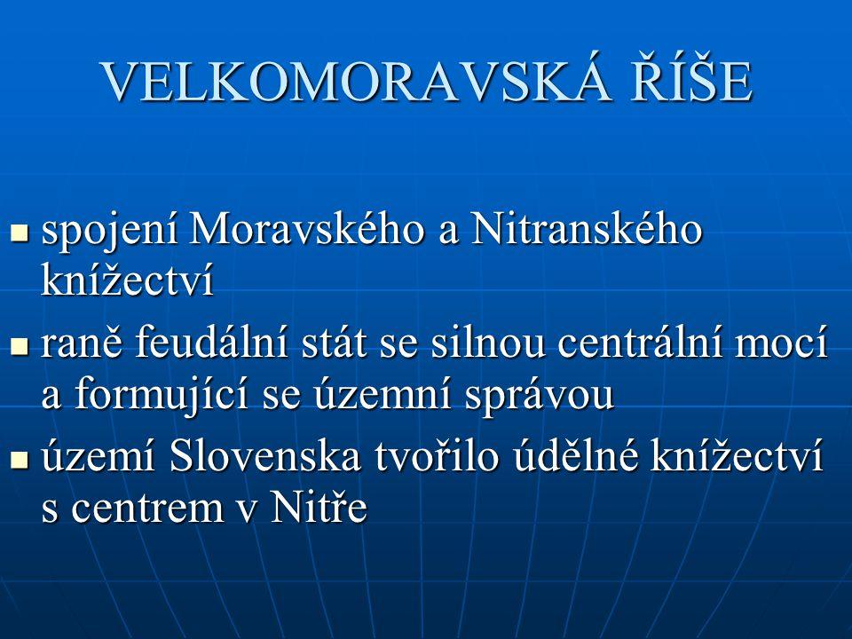 VELKOMORAVSKÁ ŘÍŠE spojení Moravského a Nitranského knížectví spojení Moravského a Nitranského knížectví raně feudální stát se silnou centrální mocí a