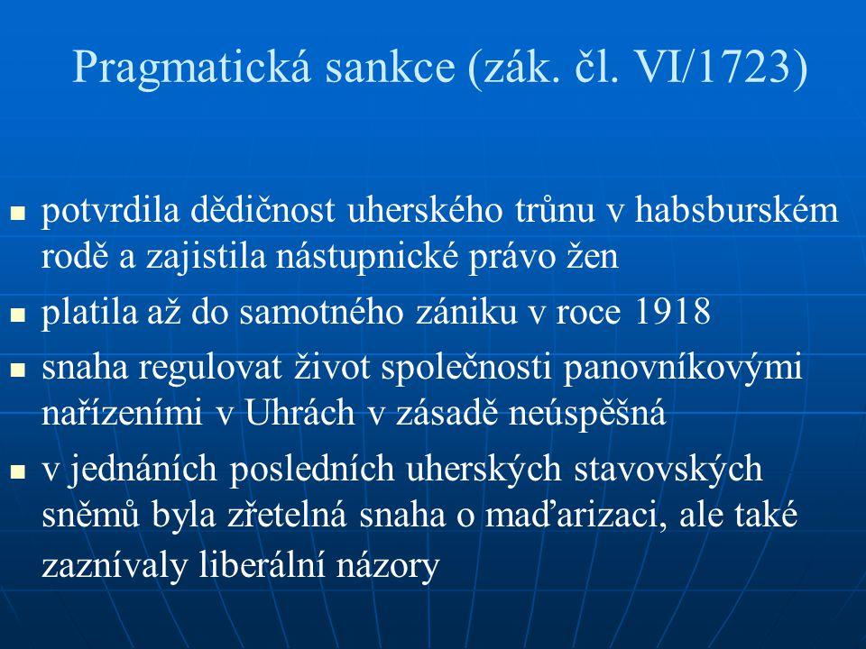 Pragmatická sankce (zák. čl. VI/1723) potvrdila dědičnost uherského trůnu v habsburském rodě a zajistila nástupnické právo žen platila až do samotného
