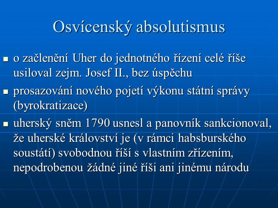 Osvícenský absolutismus o začlenění Uher do jednotného řízení celé říše usiloval zejm. Josef II., bez úspěchu o začlenění Uher do jednotného řízení ce