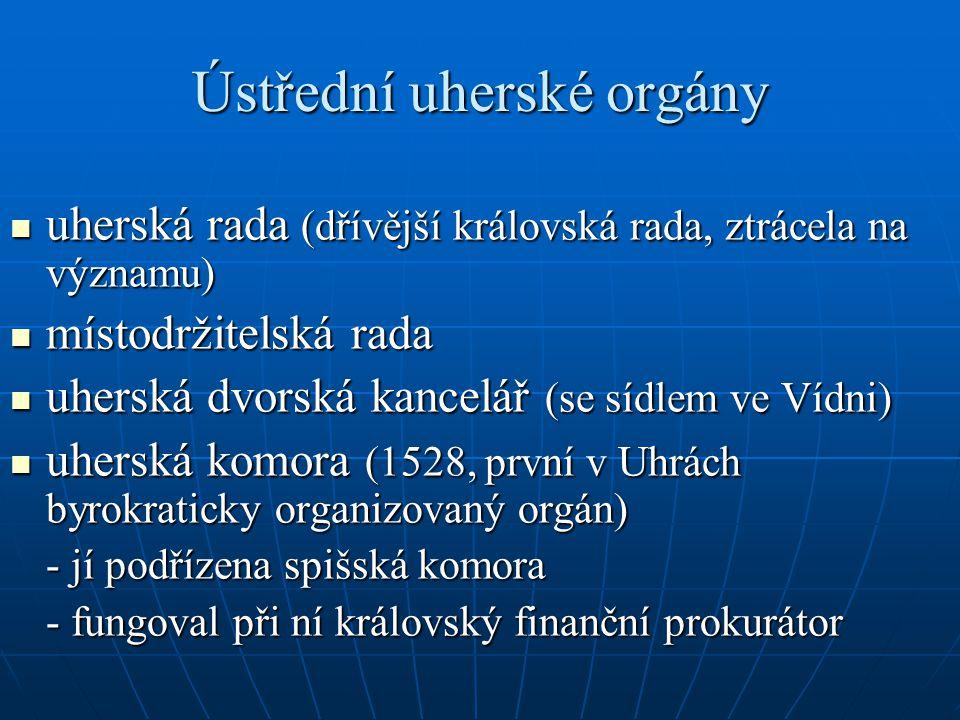 Ústřední uherské orgány uherská rada (dřívější královská rada, ztrácela na významu) uherská rada (dřívější královská rada, ztrácela na významu) místod