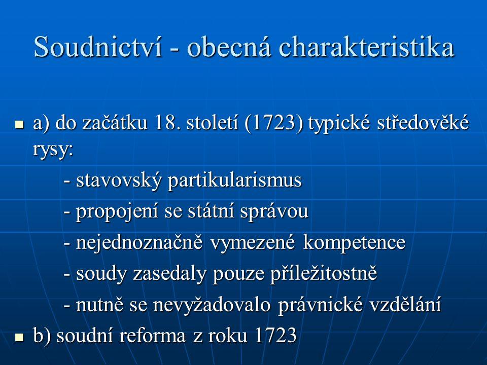 Soudnictví - obecná charakteristika a) do začátku 18. století (1723) typické středověké rysy: a) do začátku 18. století (1723) typické středověké rysy