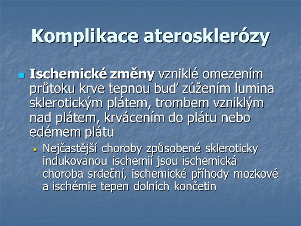 Komplikace aterosklerózy Ischemické změny vzniklé omezením průtoku krve tepnou buď zúžením lumina sklerotickým plátem, trombem vzniklým nad plátem, kr