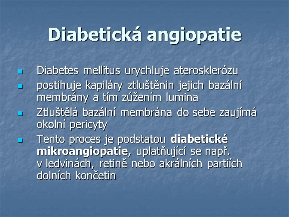 Diabetická angiopatie Diabetes mellitus urychluje aterosklerózu Diabetes mellitus urychluje aterosklerózu postihuje kapiláry ztluštěnin jejich bazální