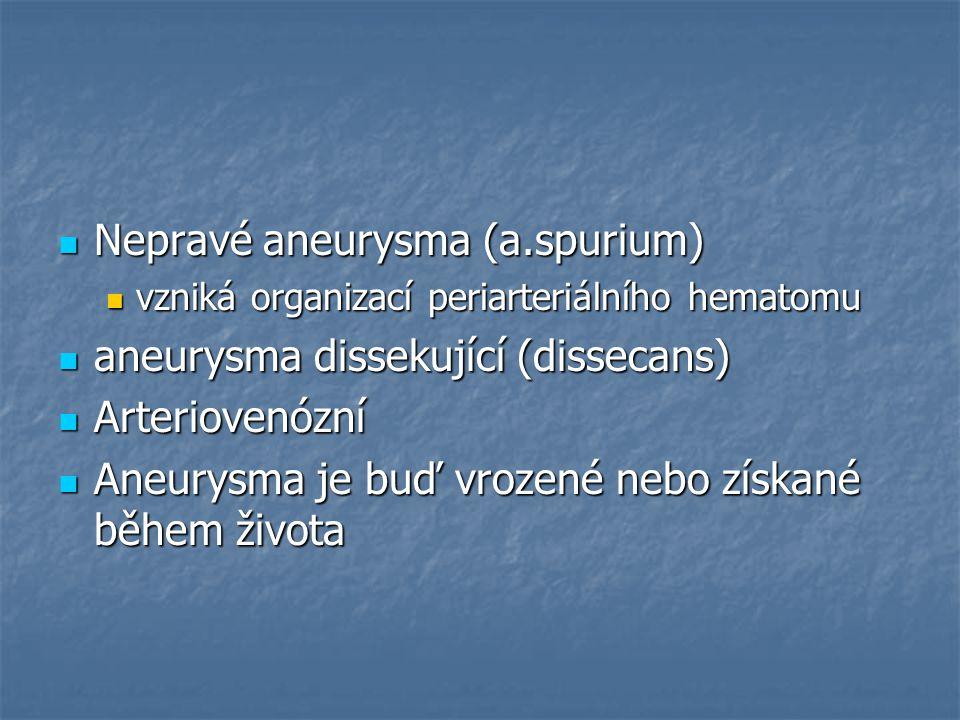 Nepravé aneurysma (a.spurium) Nepravé aneurysma (a.spurium) vzniká organizací periarteriálního hematomu vzniká organizací periarteriálního hematomu an