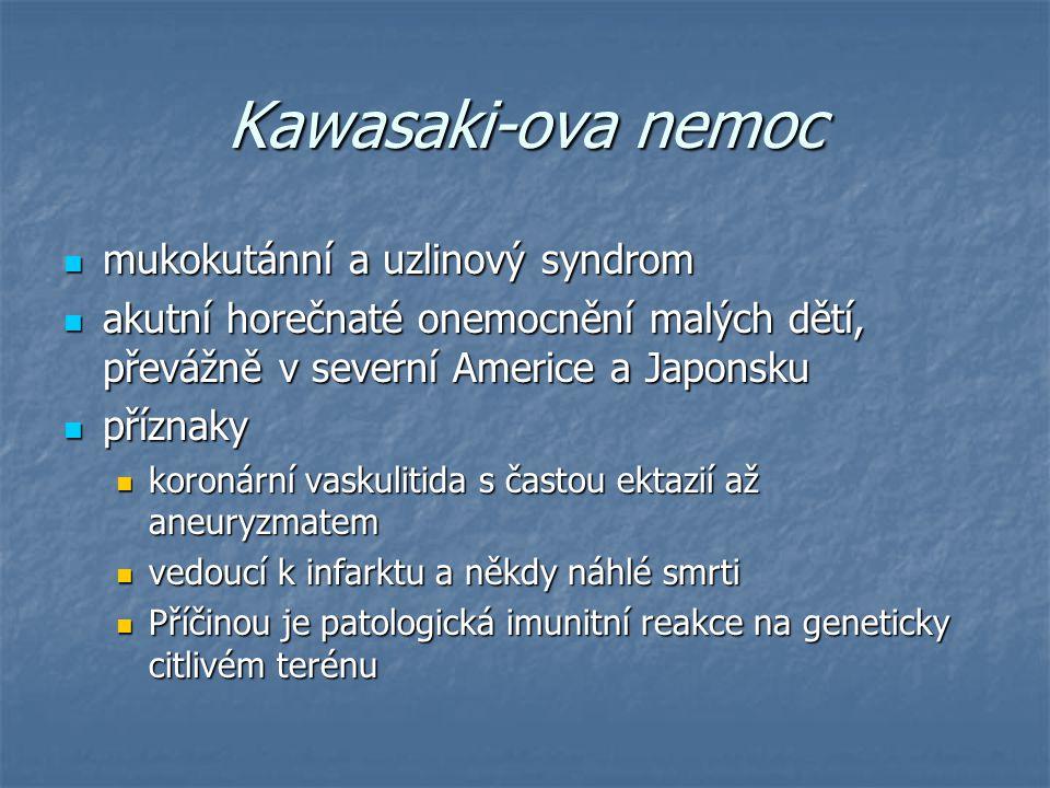Kawasaki-ova nemoc mukokutánní a uzlinový syndrom mukokutánní a uzlinový syndrom akutní horečnaté onemocnění malých dětí, převážně v severní Americe a