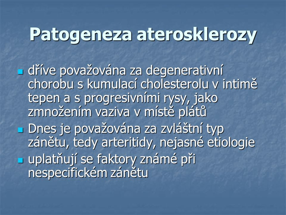 Patogeneza aterosklerozy dříve považována za degenerativní chorobu s kumulací cholesterolu v intimě tepen a s progresivními rysy, jako zmnožením vaziv
