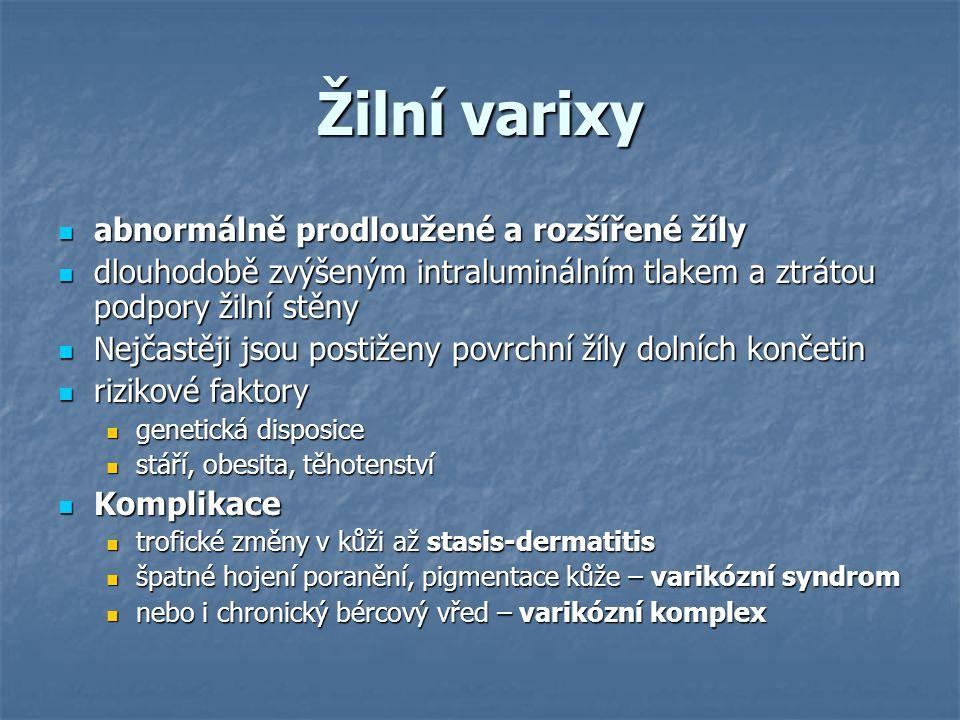 Žilní varixy abnormálně prodloužené a rozšířené žíly abnormálně prodloužené a rozšířené žíly dlouhodobě zvýšeným intraluminálním tlakem a ztrátou podp