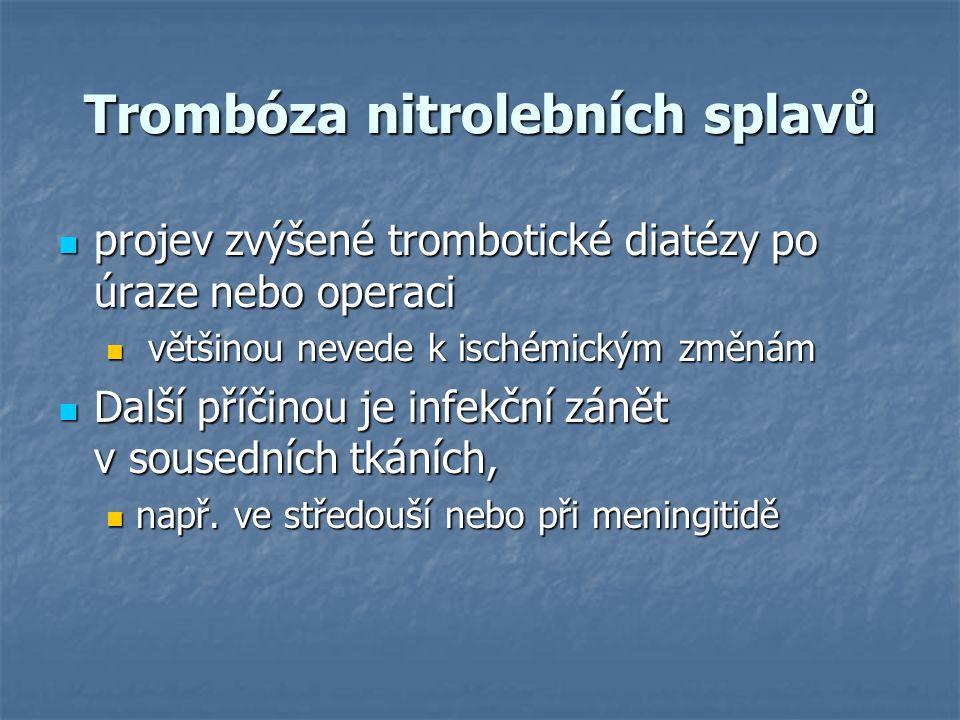 Trombóza nitrolebních splavů projev zvýšené trombotické diatézy po úraze nebo operaci projev zvýšené trombotické diatézy po úraze nebo operaci většino