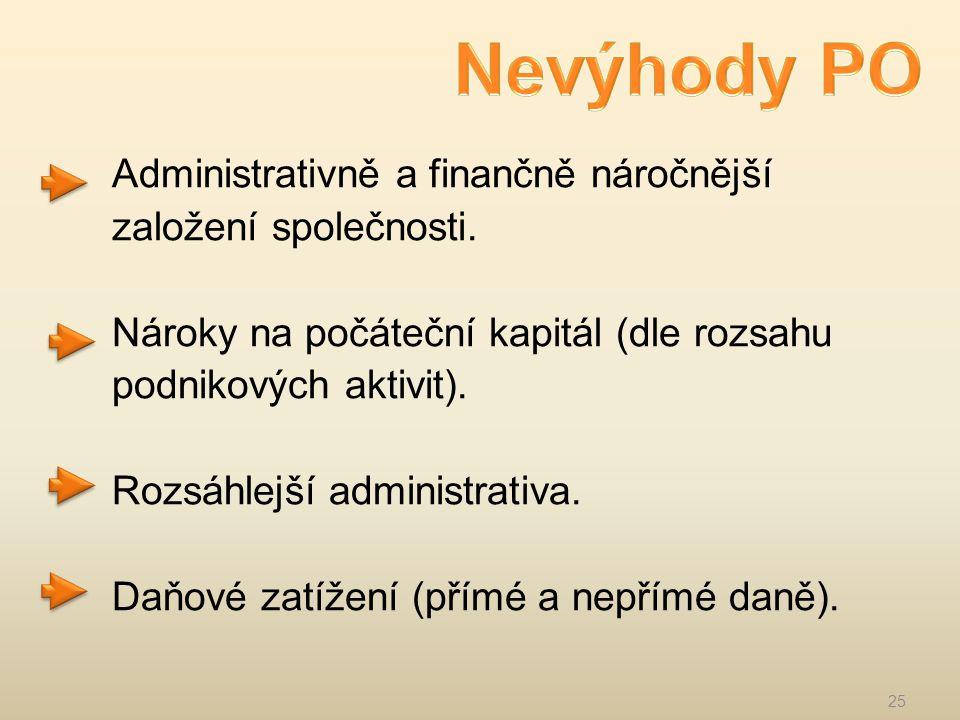 Administrativně a finančně náročnější založení společnosti.