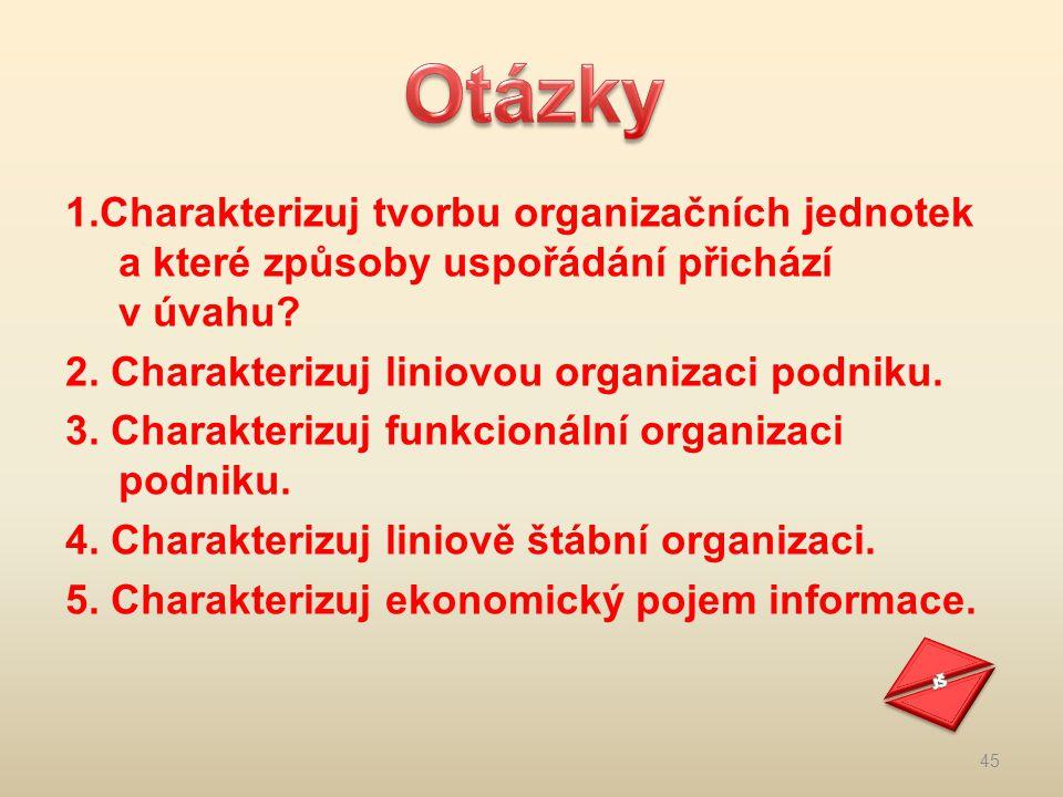 1.Charakterizuj tvorbu organizačních jednotek a které způsoby uspořádání přichází v úvahu? 2. Charakterizuj liniovou organizaci podniku. 3. Charakteri