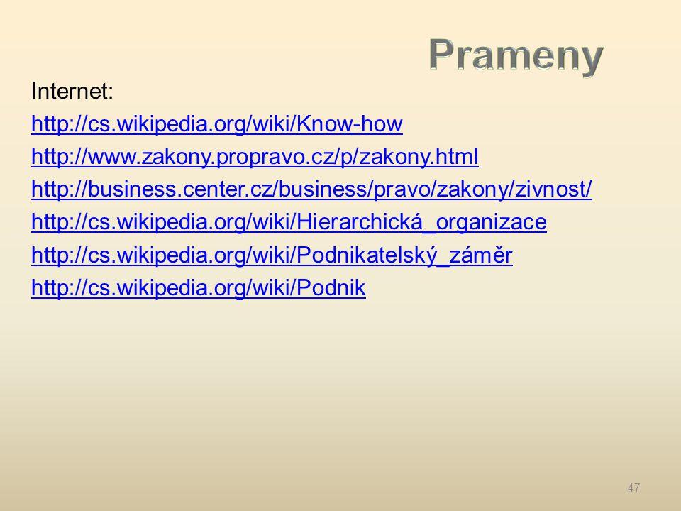 Internet: http://cs.wikipedia.org/wiki/Know-how http://www.zakony.propravo.cz/p/zakony.html http://business.center.cz/business/pravo/zakony/zivnost/ http://cs.wikipedia.org/wiki/Hierarchická_organizace http://cs.wikipedia.org/wiki/Podnikatelský_záměr http://cs.wikipedia.org/wiki/Podnik 47