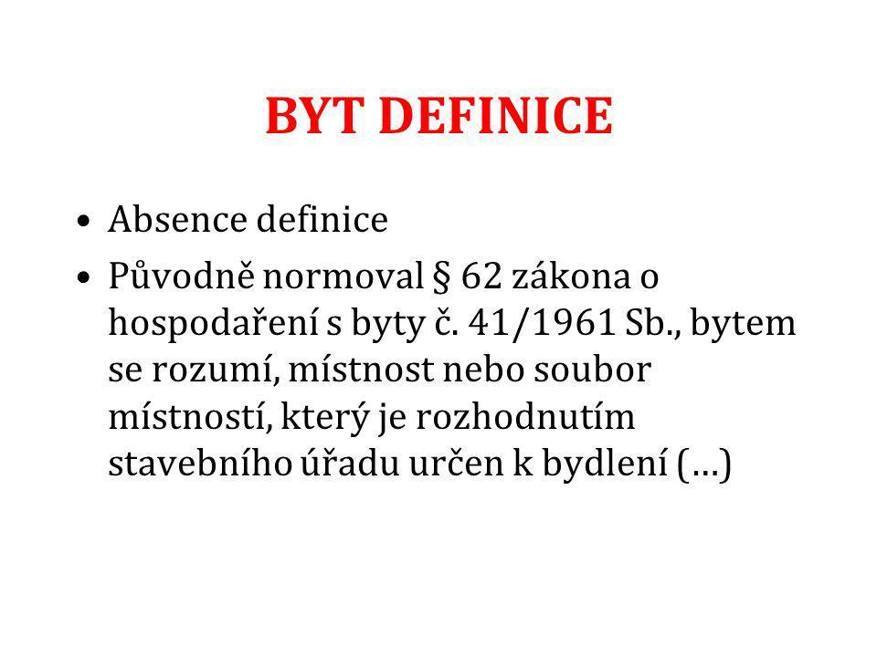 BYT DEFINICE Absence definice Původně normoval § 62 zákona o hospodaření s byty č. 41/1961 Sb., bytem se rozumí, místnost nebo soubor místností, který