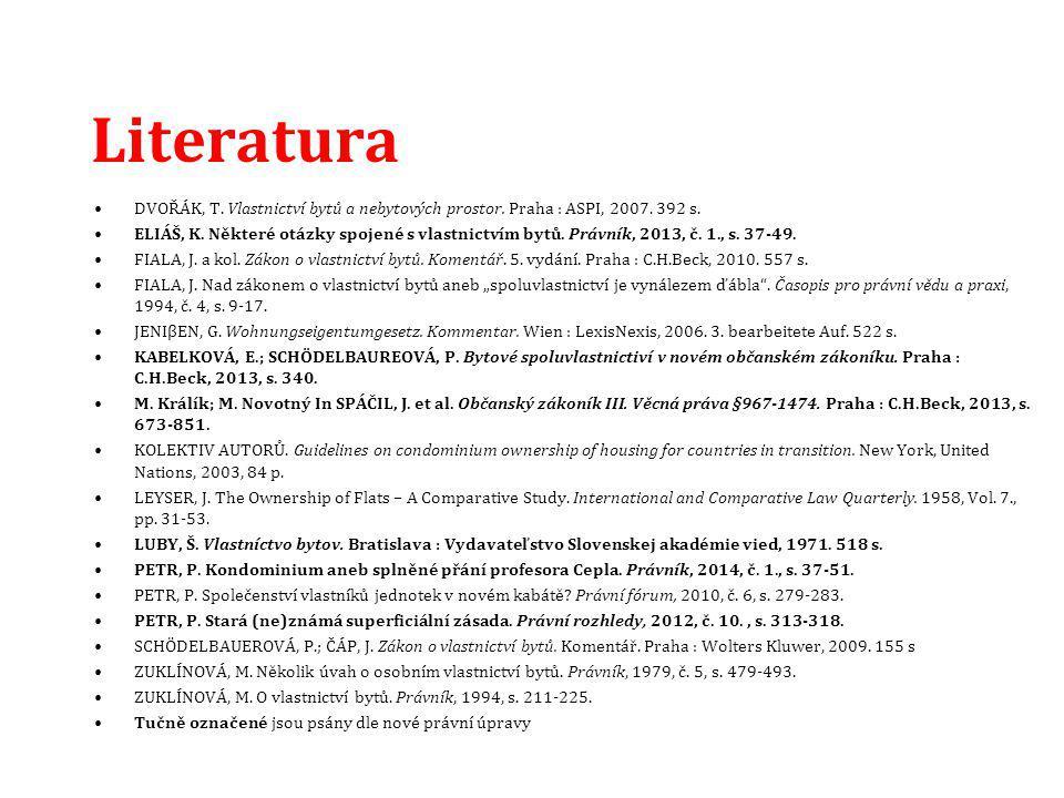 Literatura DVOŘÁK, T. Vlastnictví bytů a nebytových prostor. Praha : ASPI, 2007. 392 s. ELIÁŠ, K. Některé otázky spojené s vlastnictvím bytů. Právník,
