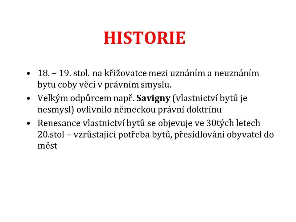 HISTORIE 18. – 19. stol. na křižovatce mezi uznáním a neuznáním bytu coby věci v právním smyslu. Velkým odpůrcem např. Savigny (vlastnictví bytů je ne