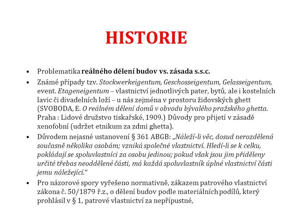 HISTORIE Problematika reálného dělení budov vs. zásada s.s.c. Známé případy tzv. Stockwerkeigentum, Geschosseigentum, Gelasseigentum, event. Etageneig