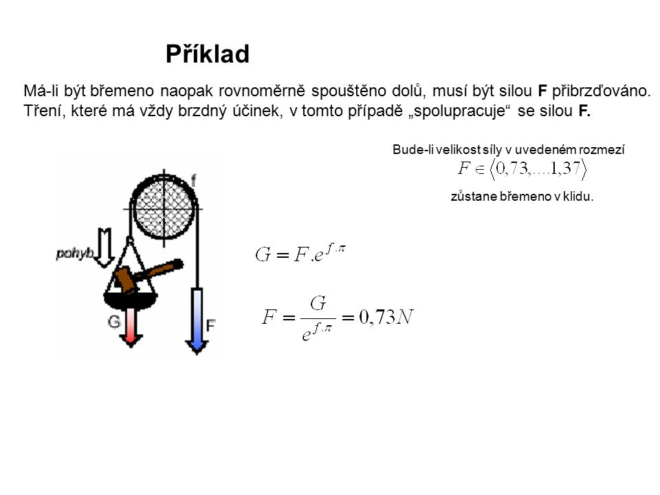 Příklad Má-li být břemeno naopak rovnoměrně spouštěno dolů, musí být silou F přibrzďováno.