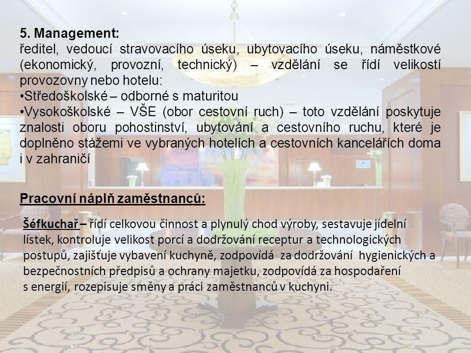 5. Management: ředitel, vedoucí stravovacího úseku, ubytovacího úseku, náměstkové (ekonomický, provozní, technický) – vzdělání se řídí velikostí provo