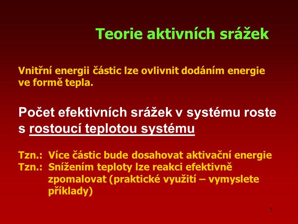 5 Počet efektivních srážek v systému roste s rostoucí teplotou systému Teorie aktivních srážek Vnitřní energii částic lze ovlivnit dodáním energie ve formě tepla.