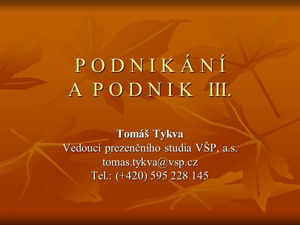 P O D N I K Á N Í A P O D N I K III. Tomáš Tykva Vedoucí prezenčního studia VŠP, a.s. tomas.tykva@vsp.cz Tel.: (+420) 595 228 145