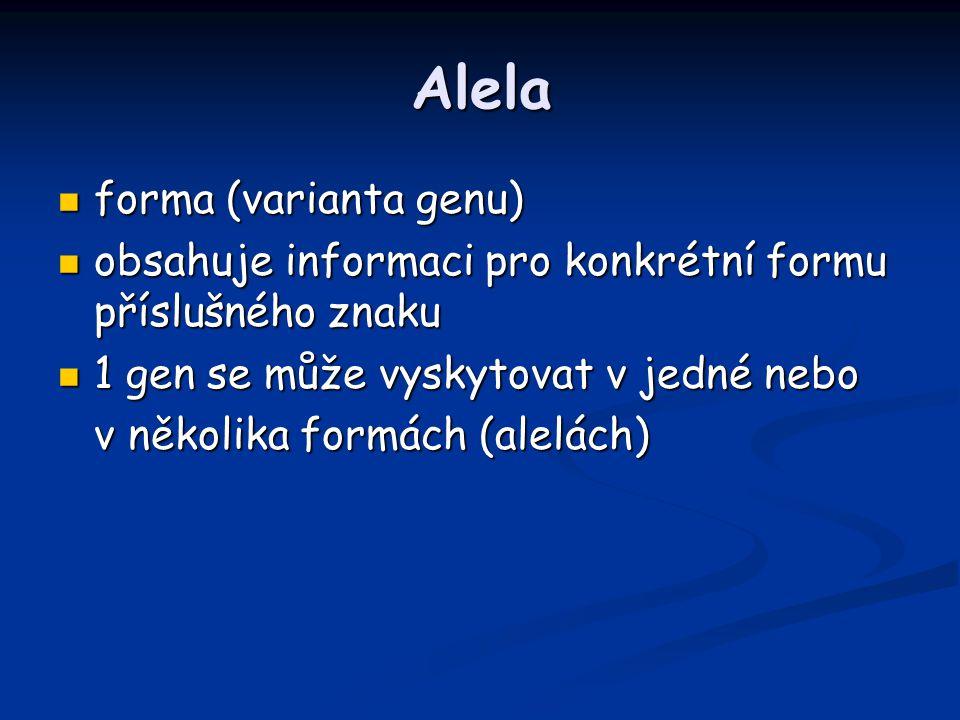 Alela forma (varianta genu) forma (varianta genu) obsahuje informaci pro konkrétní formu příslušného znaku obsahuje informaci pro konkrétní formu přís