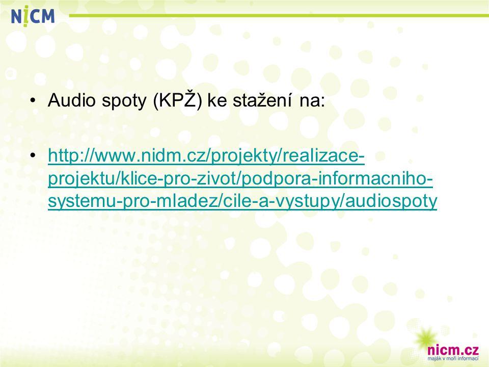 Audio spoty (KPŽ) ke stažení na: http://www.nidm.cz/projekty/realizace- projektu/klice-pro-zivot/podpora-informacniho- systemu-pro-mladez/cile-a-vystupy/audiospotyhttp://www.nidm.cz/projekty/realizace- projektu/klice-pro-zivot/podpora-informacniho- systemu-pro-mladez/cile-a-vystupy/audiospoty
