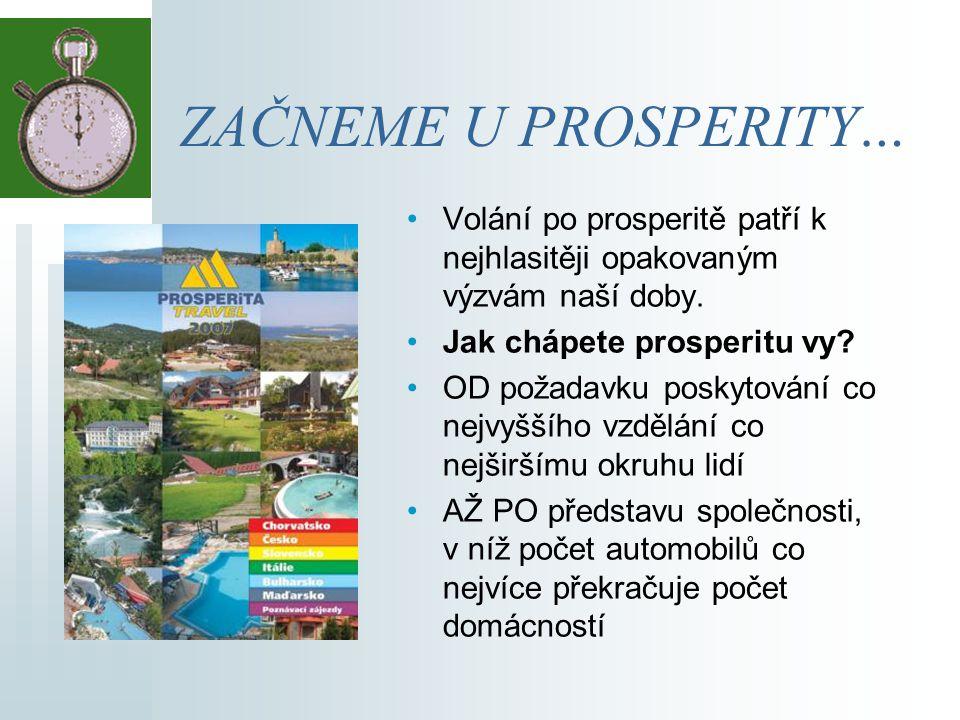 ZAČNEME U PROSPERITY… Volání po prosperitě patří k nejhlasitěji opakovaným výzvám naší doby.